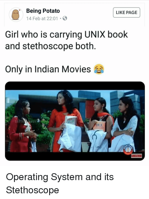 operating system: Being Potato  14 Feb at 22:01  LIKE PAGE  Girl who is carrying UNIX book  and stethoscope both.  Only in Indian Movies  UNIX  SUBSCRIBE Operating System and its Stethoscope