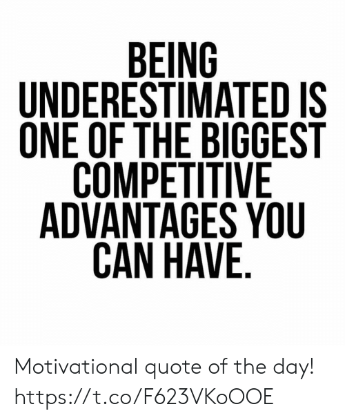 Quote, Can, and One: BEING  UNDERESTIMATED IS  ONE OF THE BIGGEST  COMPETITIVE  ADVANTAGES YOU  CAN HAVE Motivational quote of the day! https://t.co/F623VKoOOE