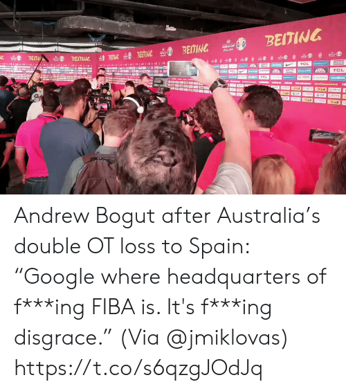 """Andrew Bogut: BEITING  WORLD CLUP  20 BETik  OU BEITING BEITING  BEITING NG  BGt  TCL  moiten  TCL  Cercer  TCL  TCL  TISO nwA  malten  rd  AU  95M  n Em Andrew Bogut after Australia's double OT loss to Spain:  """"Google where headquarters of f***ing FIBA is. It's f***ing disgrace.""""  (Via @jmiklovas)    https://t.co/s6qzgJOdJq"""