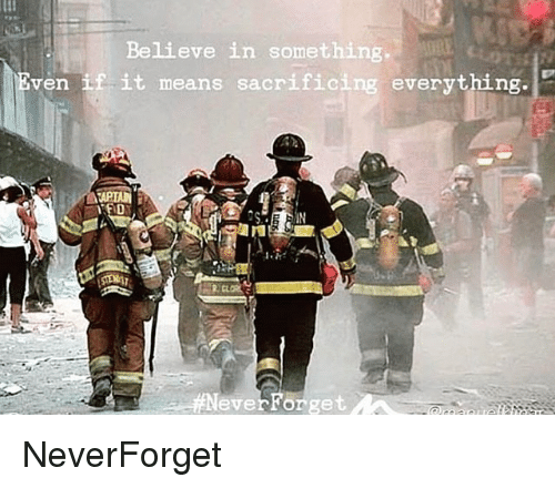Neverforget: Believe in something,  ven if it means sacrificing everything.  Neverforget NeverForget