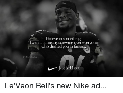 Screwing: Believe in something  ven if it means screwing over everyone  who drafted you in fantasy.  @NFL MEMES  Just hold out. Le'Veon Bell's new Nike ad...