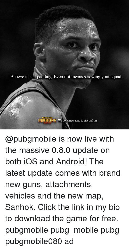 Android, Click, and Guns: Believe in stat padding. Even if it means screwing your squad.  BATLEGROUNIS We got a new map to stat pad on. @pubgmobile is now live with the massive 0.8.0 update on both iOS and Android! The latest update comes with brand new guns, attachments, vehicles and the new map, Sanhok. Click the link in my bio to download the game for free. pubgmobile pubg_mobile pubg pubgmobile080 ad