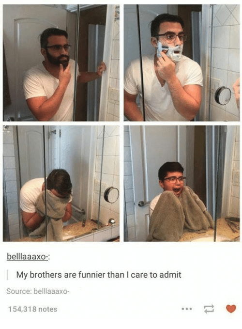 Brothers, Source, and Notes: belllaaaxo-  My brothers are funnier than I care to admit  Source: belllaaaxo-  154,318 notes