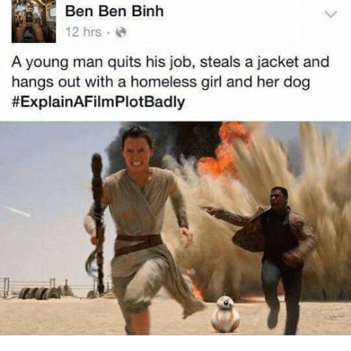 Explain a Film Plot Badly: Ben Ben Binh  12 hrs  A young man quits his job, steals a jacket and  hangs out with a homeless girl and her dog