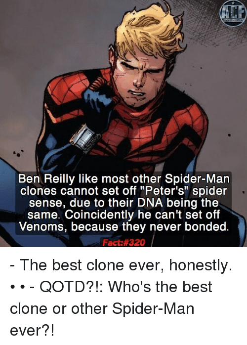 """Spider Senses: Ben Reilly like most other Spider-Man  clones cannot set off """"Peter's"""" spider  sense, due to their DNA being the  same. Coincidently he can't set off  Venoms, because they never bonded.  Fact: 320 - The best clone ever, honestly. • • - QOTD?!: Who's the best clone or other Spider-Man ever?!"""