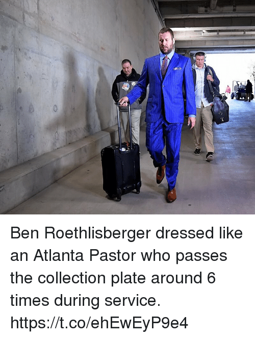 Ben Roethlisberger: Ben Roethlisberger dressed like an Atlanta Pastor who passes the collection plate around 6 times during service. https://t.co/ehEwEyP9e4