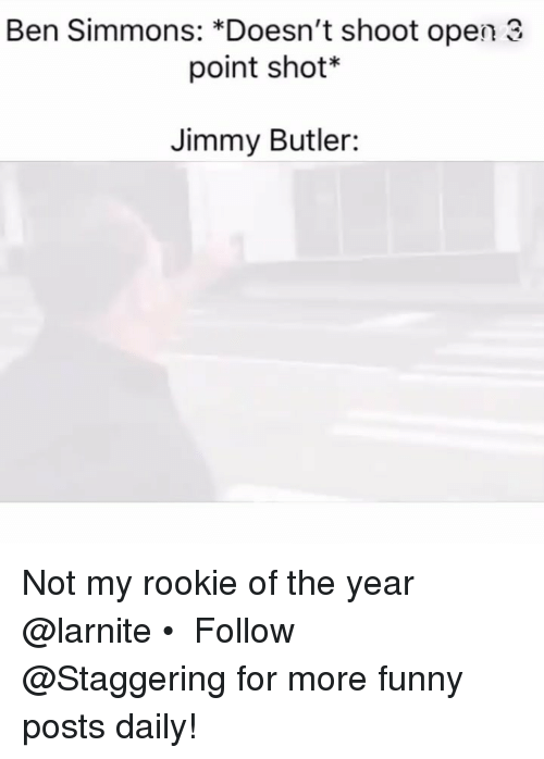 Funny, Jimmy Butler, and Trendy: Ben Simmons: *Doesn't shoot open 3  point shot*  Jimmy Butler: Not my rookie of the year @larnite • ➫➫➫ Follow @Staggering for more funny posts daily!