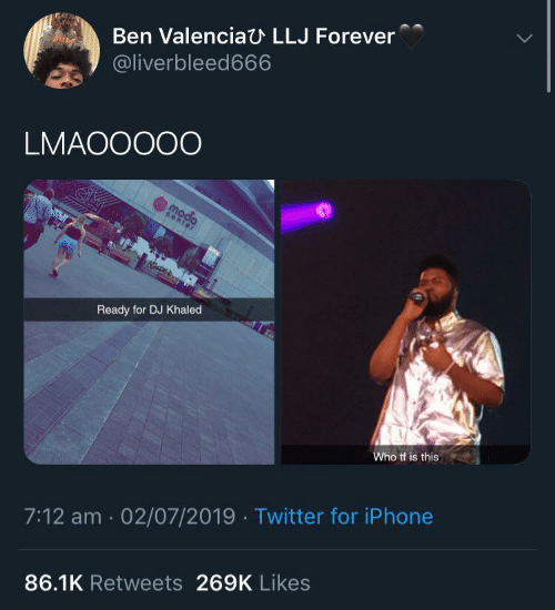 DJ Khaled, Iphone, and Twitter: Ben ValenciaU LLJ Forever  aict  @liverbleed666  LMAOOO00  moda  center  Ready for DJ Khaled  Who tf is this  7:12 am 02/07/2019 Twitter for iPhone  86.1K Retweets 269K Likes