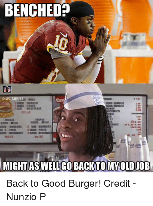 Good Burger: BENCHED  MESO MEAL  REAL  6000 MEAL  REGE  MIGHTASWELL GO BACK TOMY OLD JOB Back to Good Burger! 