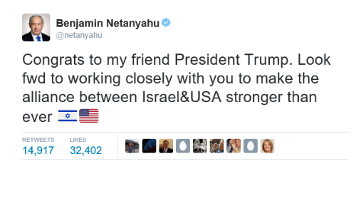 Memes, Netanyahu, and Benjamin Netanyahu: Benjamin Netanyahu  @netanyahu  Congrats to my friend President Trump. Look  fwd to working closely with you to make the  alliance between lsrael&USA stronger than  ever  RETWEETS  LIKES  SRa6  14,917  32,402