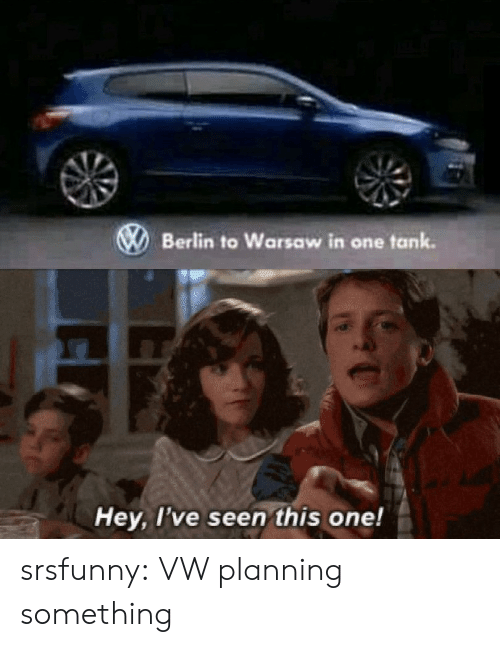 warsaw: Berlin to Warsaw in one tank  Hey, l've seen this one! srsfunny:  VW planning something