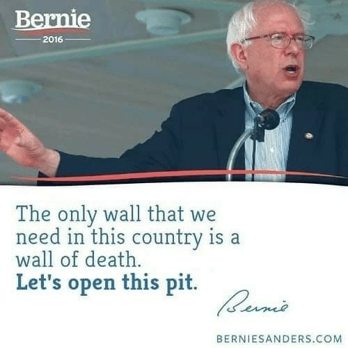 Death, Bernie, and Com: Bernie  2016_  The only wall that we  need in this country is a  wall of death  Let's open this pit.  BERNIESANDERS.COM