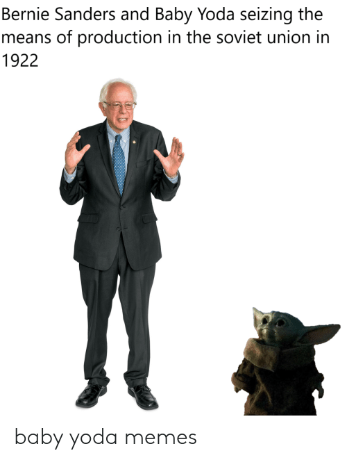 Bernie Sanders, Memes, and Yoda: Bernie Sanders and Baby Yoda seizing the  means of production in the soviet union in  1922 baby yoda memes