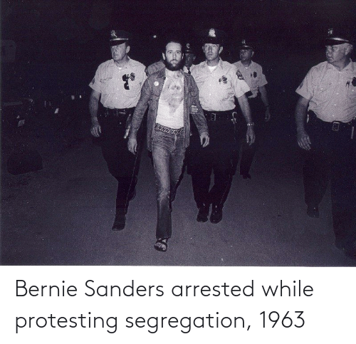 Bernie Sanders: Bernie Sanders arrested while protesting segregation, 1963