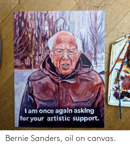 Bernie Sanders, Canvas, and Bernie: Bernie Sanders, oil on canvas.