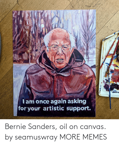 Bernie: Bernie Sanders, oil on canvas. by seamuswray MORE MEMES