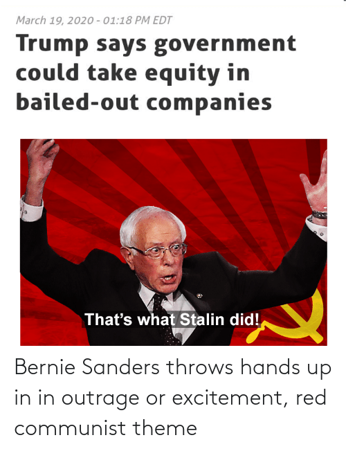 Bernie Sanders: Bernie Sanders throws hands up in in outrage or excitement, red communist theme
