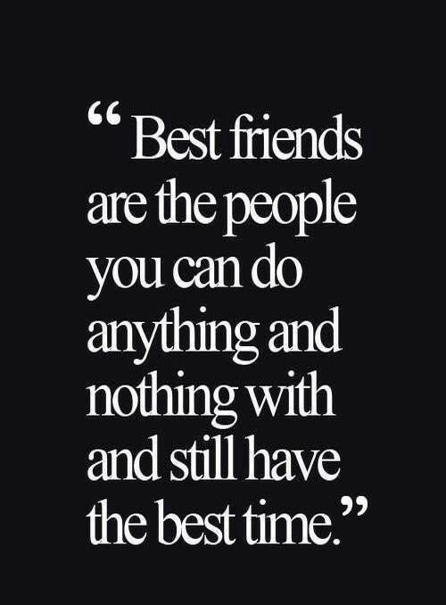 """Best Time: """"Best fiiends  are the people  you can do  anything and  nothing with  and still have  the best time"""""""