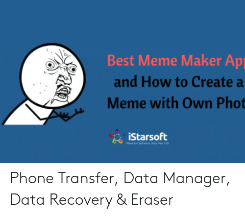 How To Create A Meme: Best Meme Maker Ap  and How to Create a  Meme with Own Phot  iStarsoft Phone Transfer, Data Manager, Data Recovery & Eraser