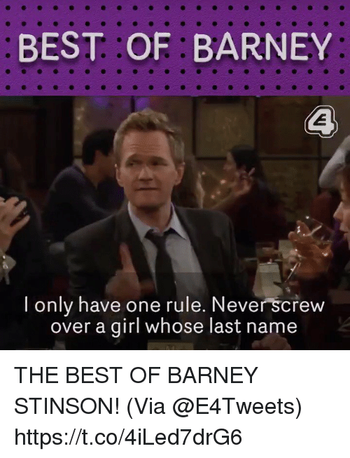 last names: BEST OF:BARNEY  l only have one rule. Never screw  over a girl whose last name THE BEST OF BARNEY STINSON! (Via @E4Tweets) https://t.co/4iLed7drG6