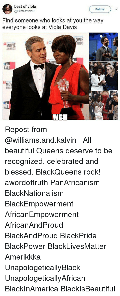 "viola: best of viola  @BestofViolaD  Follow  Find someone who looks at you the way  everyone looks at Viola Davis  OVIE  ARDS  se  ac  MOVIE  AWARDS  so  ""  MOV  MO  AWA  WEK Repost from @williams.and.kalvin_ All beautiful Queens deserve to be recognized, celebrated and blessed. BlackQueens rock! awordoftruth PanAfricanism BlackNationalism BlackEmpowerment AfricanEmpowerment AfricanAndProud BlackAndProud BlackPride BlackPower BlackLivesMatter Amerikkka UnapologeticallyBlack UnapologeticallyAfrican BlackInAmerica BlackIsBeautiful"