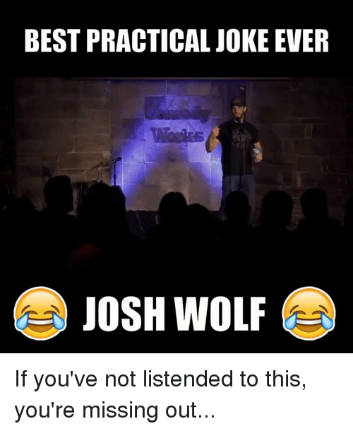 Dank, Best, and Wolf: BEST PRACTICAL JOKE EVER  JOSH WOLF If you've not listended to this, you're missing out...