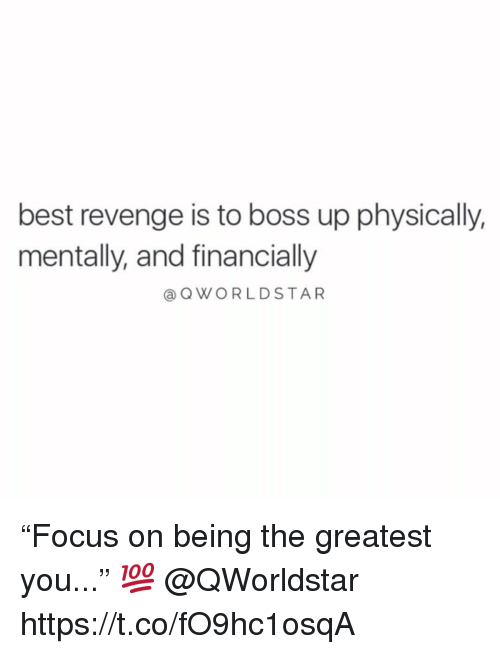 """Revenge, Best, and Boss: best revenge is to boss up physically,  mentally, and financially  @OWORLDSTAR """"Focus on being the greatest you..."""" 💯 @QWorldstar https://t.co/fO9hc1osqA"""