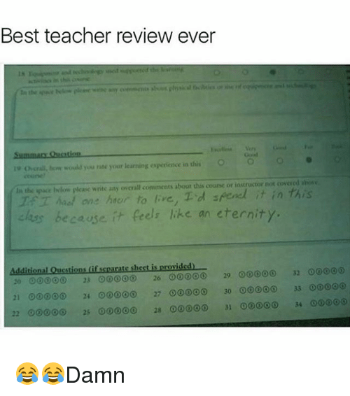 Best Teacher: Best teacher review ever  overall, how would you rate your learning espedence in this O O O  coiine  the pace iwkni please write any overall comments about this course or instructor not cover asowe  Maal one hac r to re, T d spend it in this  chess because it feels like an eternity.  Additional Questions (if separate sheet is provided)  29 ooooo 32  20 23 26 00000  00000  21 00 24 ooo 27 00 30  33 0060  22 2s 00 28 00 34 😂😂Damn