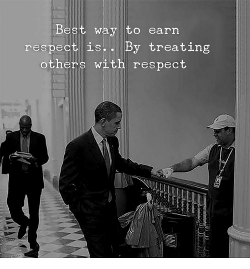 Respect, Best, and  Way: Best way to earn  respect is. . By treating  others with respect