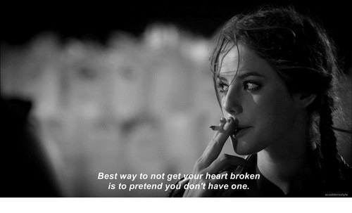 heart broken: Best way to not get your heart broken  is to pretend you don't have one.