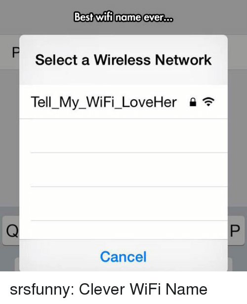 wireless: Best wifi name ever.  ..  Select a Wireless Network  Tell-My-WiFi-LoveHer  Cancel srsfunny:  Clever WiFi Name
