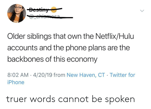 Hulu: Bestiny  ehioma  AMPA  Older siblings that own the Netflix/Hulu  accounts and the phone plans are the  backbones of this economy  8:02 AM 4/20/19 from New Haven, CT Twitter for  iPhone truer words cannot be spoken