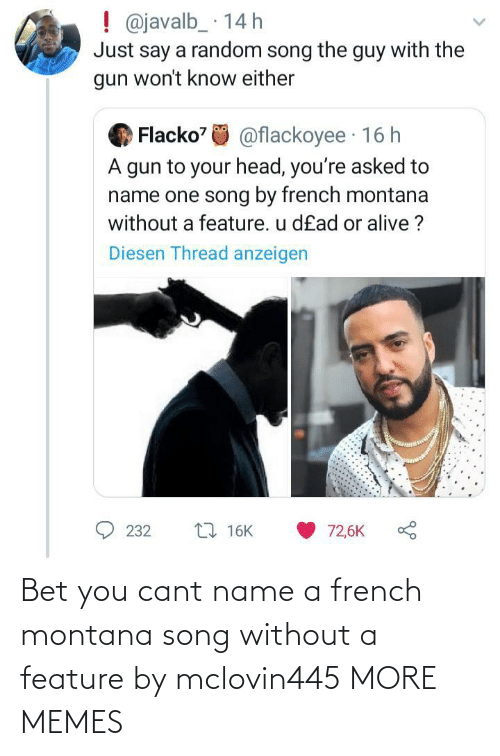 bet: Bet you cant name a french montana song without a feature by mclovin445 MORE MEMES