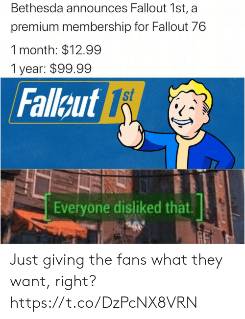 just giving: Bethesda announces Fallout 1st, a  premium membership for Fallout 76  1 month: $12.99  1 year: $99.99  st  Fallcut 1  Everyone disliked that Just giving the fans what they want, right? https://t.co/DzPcNX8VRN