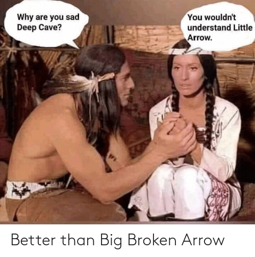 broken: Better than Big Broken Arrow