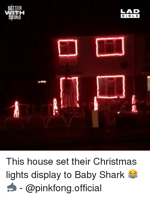 Christmas, Memes, and Shark: BETTER  WITH  SOUND  LAD  BIBL E This house set their Christmas lights display to Baby Shark 😂🦈 - @pinkfong.official