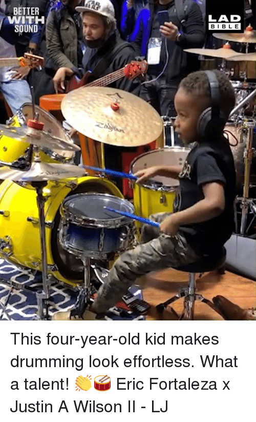 drumming: BETTER  WITH  SOUND  LAD  BIBLE This four-year-old kid makes drumming look effortless. What a talent! 👏🥁  Eric Fortaleza x Justin A Wilson II - LJ