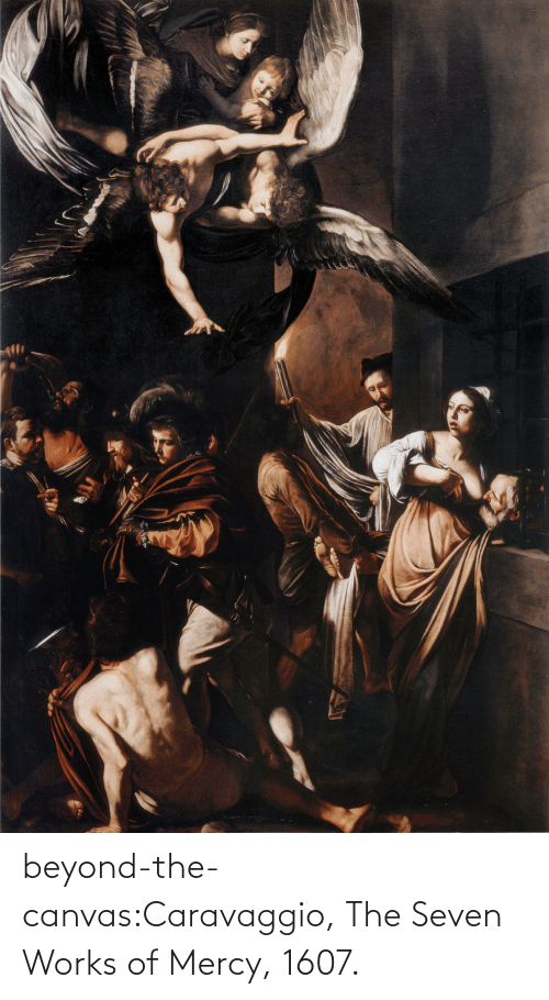 Mercy: beyond-the-canvas:Caravaggio, The Seven Works of Mercy, 1607.