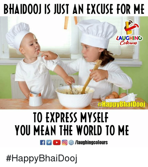 Express, Mean, and World: BHAIDO0J IS JUST AN EXCUSE FOR M  LAUGHING  Colowrs  otens  #HappyBnalDOOJ  TO EXPRESS MYSELF  YOU MEAN THE WORLD TO ME  M。回  /laughingcolours #HappyBhaiDooj