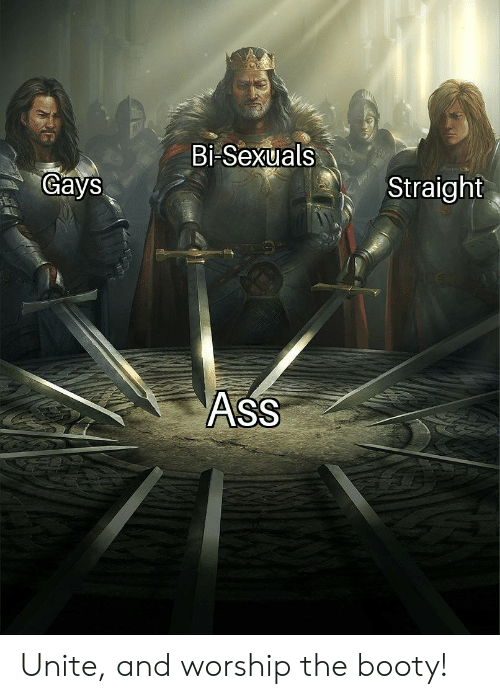 Ass, Booty, and The Booty: Bi-Sexuals  Gays  Straight  AsS Unite, and worship the booty!