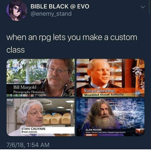 Enemy Stand: BIBLE BLACK @ EVO  @enemy_stand  when an rpg lets you make a custom  class  Bill Margolod  Pornography Historian  Richard Scheuerman  Shredded Cheese Authority  food  STAN CAUVAIN  Bread scientist  ALAN MOORE  Witer IWizard Mall Santa/Rasputin impersonator  7/6/18, 1:54 AM