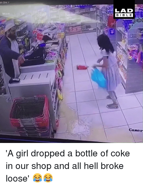 Dank, Bible, and Girl: BIBLE  Cancr 'A girl dropped a bottle of coke in our shop and all hell broke loose' 😂😂
