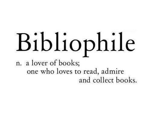 lover: Bibliophile  n. a lover of books;  one who loves to read, admire  and collect books.