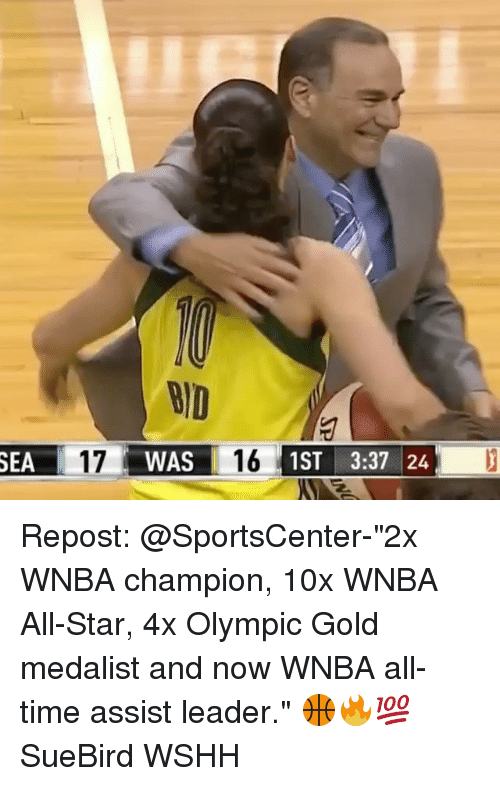 "All Star, Memes, and SportsCenter: BID  SEA  17  WAS  1ST 3:37 24 Repost: @SportsCenter-""2x WNBA champion, 10x WNBA All-Star, 4x Olympic Gold medalist and now WNBA all-time assist leader."" 🏀🔥💯 SueBird WSHH"