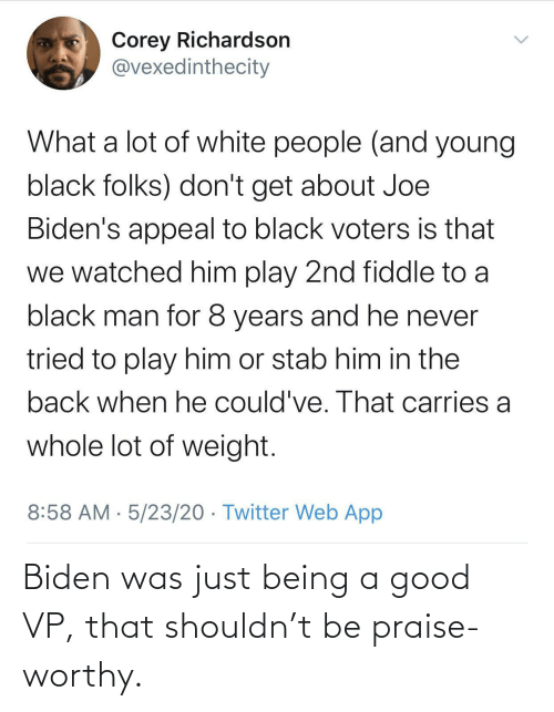 Being A: Biden was just being a good VP, that shouldn't be praise-worthy.