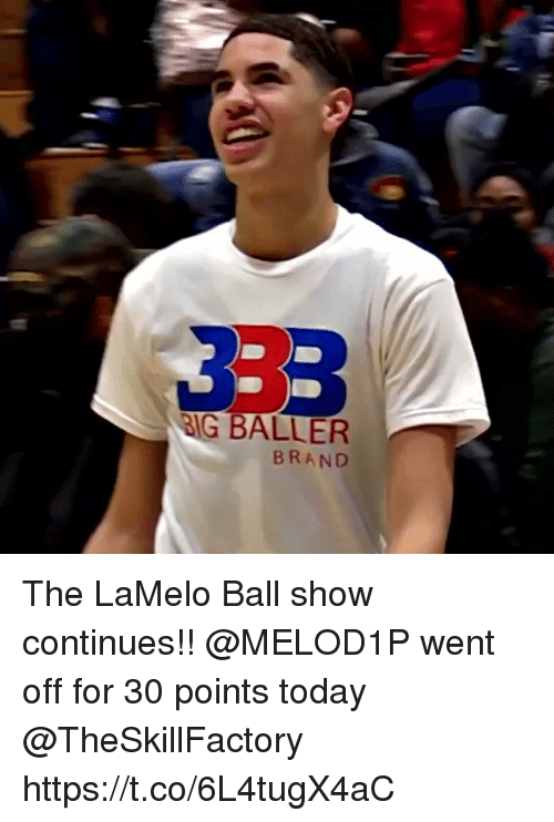 Baller: BIG BALLER  BRAND The LaMelo Ball show continues!! @MELOD1P went off for 30 points today @TheSkillFactory https://t.co/6L4tugX4aC