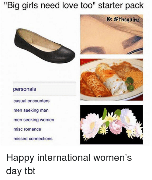 "Girls, Love, and Memes: ""Big girls need love too"" starter pack  IC: @thegainz  personals  casual encounters  men seeking men  men seeking women  misc romance  missed connections  EF Happy international women's day tbt"