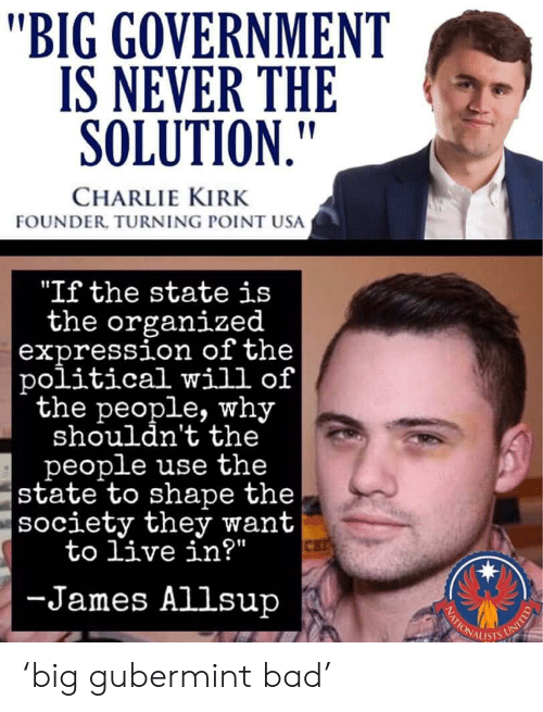 """Bad, Charlie, and Live: """"BIG GOVERNMENT  IS NEVER THE  SOLUTION.""""  CHARLIE KIRK  FOUNDER, TURNING POINT USA  """"If the state is  the organized  