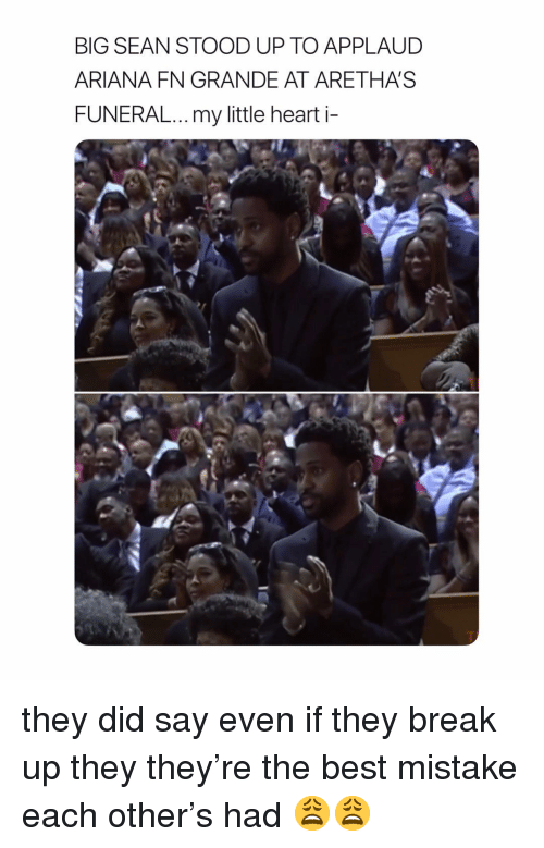 Big Sean, Best, and Break: BIG SEAN STOOD UP TO APPLAUD  ARIANA FN GRANDE AT ARETHAS  FUNERAL...my little heart i- they did say even if they break up they they're the best mistake each other's had 😩😩