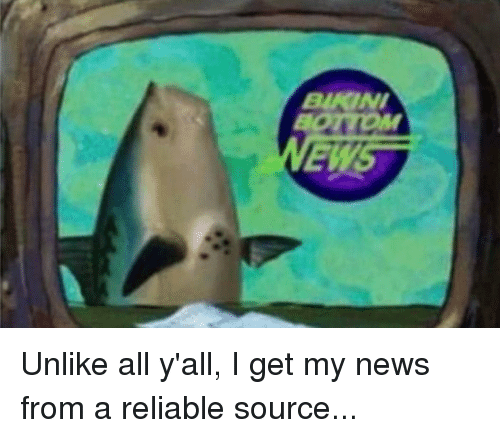 Unlik: BIKINI  EWST Unlike all y'all, I get my news from a reliable source...